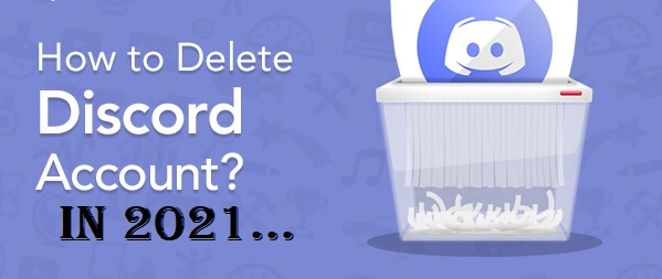 How to Delete Discord Account Permanently through PC & Mobile in 2021