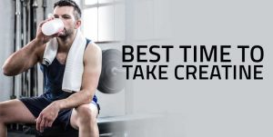 Best time to take Creatine Supplement - Before or After a Exercise?